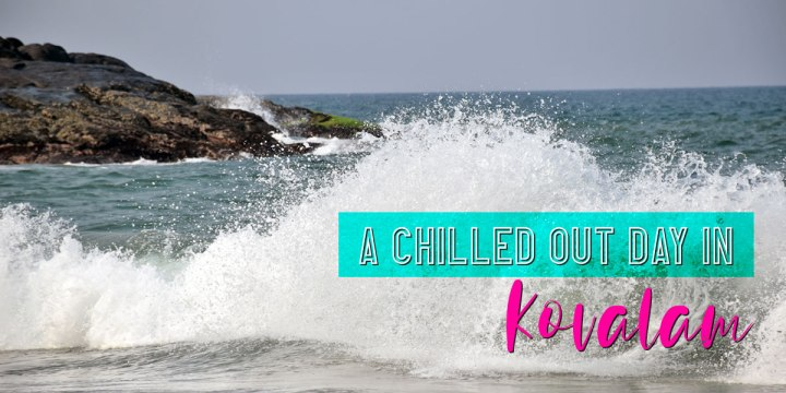 A Chilled Out Day in Kovalam
